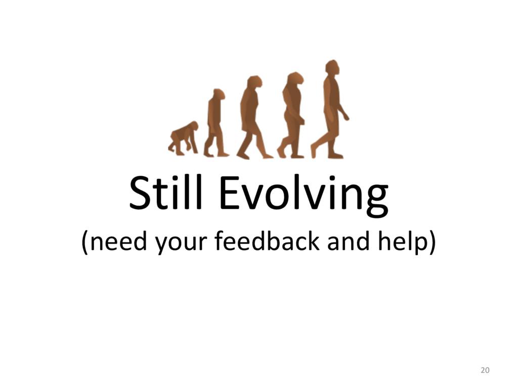 Still Evolving  (need your feedback...