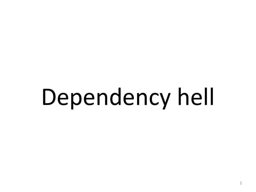 Dependency hell 5
