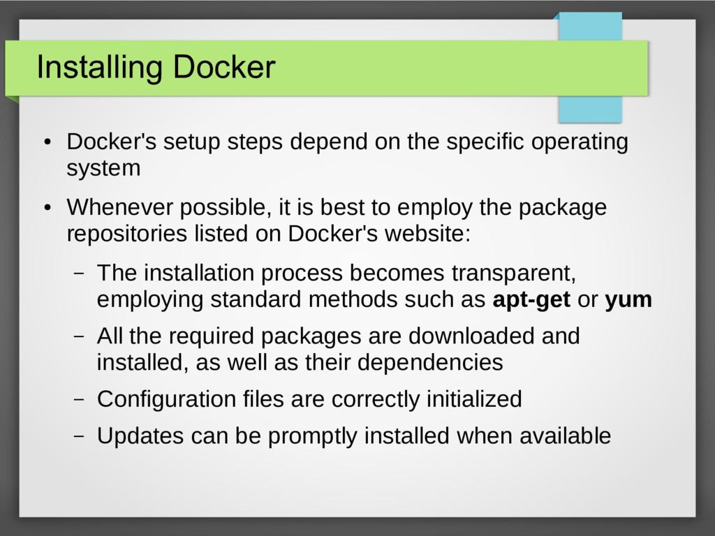 Installing Docker ● Docker's setup steps depend...
