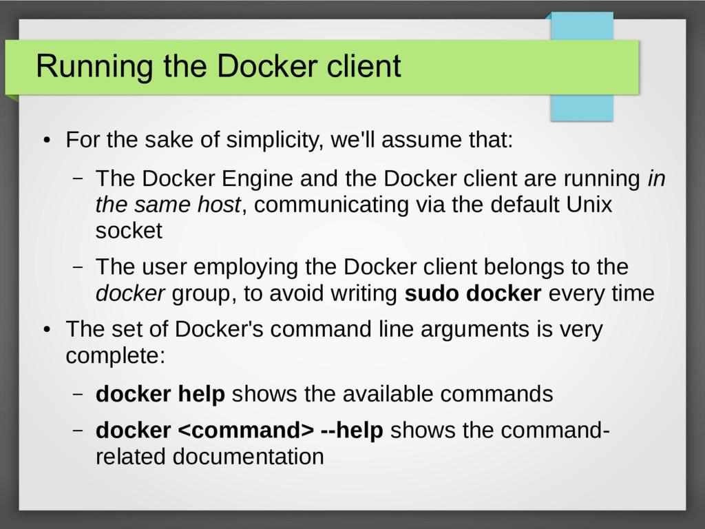 Running the Docker client ● For the sake of sim...