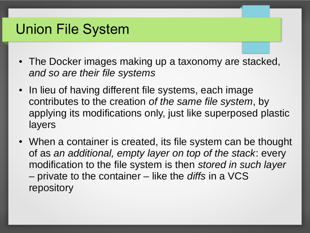 Union File System ● The Docker images making up...