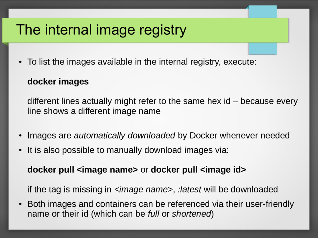 The internal image registry ● To list the image...