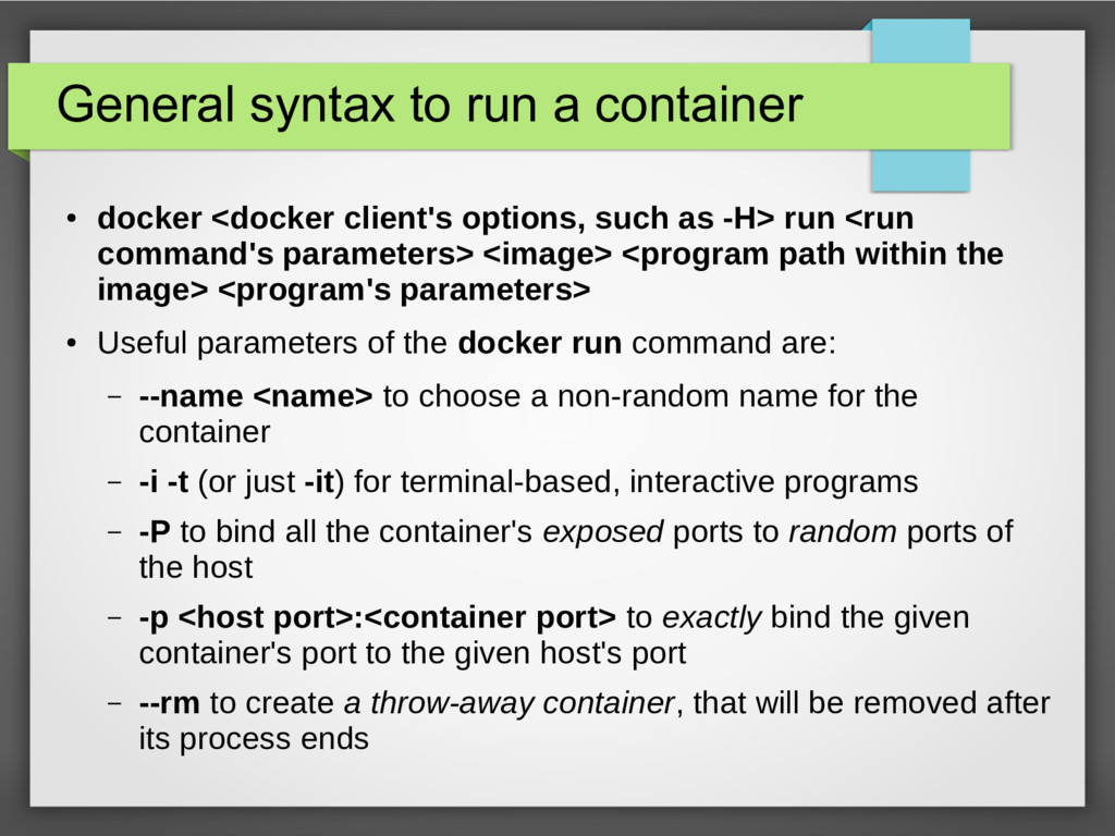 General syntax to run a container ● docker <doc...