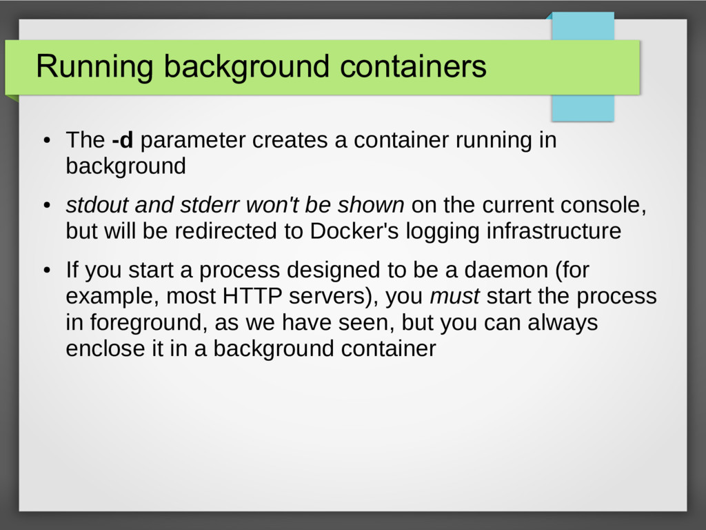 Running background containers ● The -d paramete...