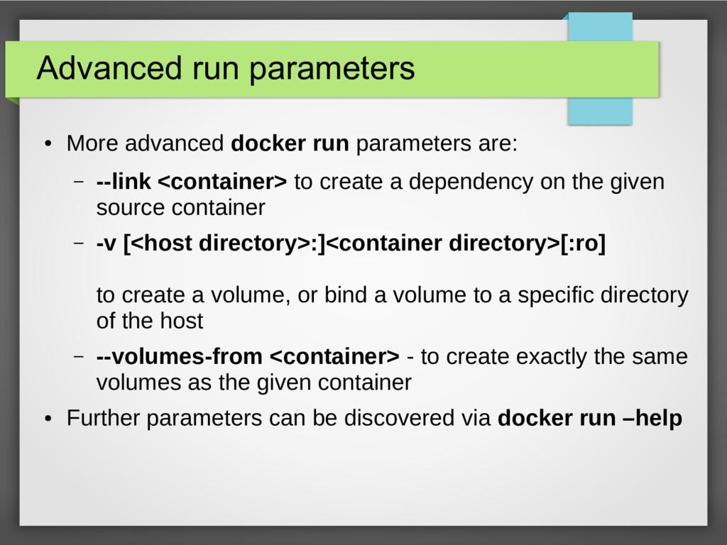 Advanced run parameters ● More advanced docker ...