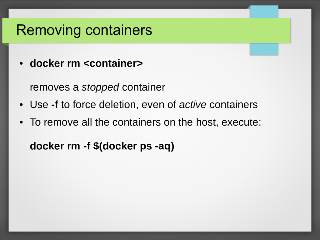 Removing containers ● docker rm <container> rem...