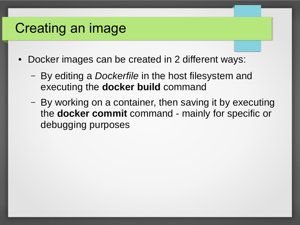 Creating an image ● Docker images can be create...