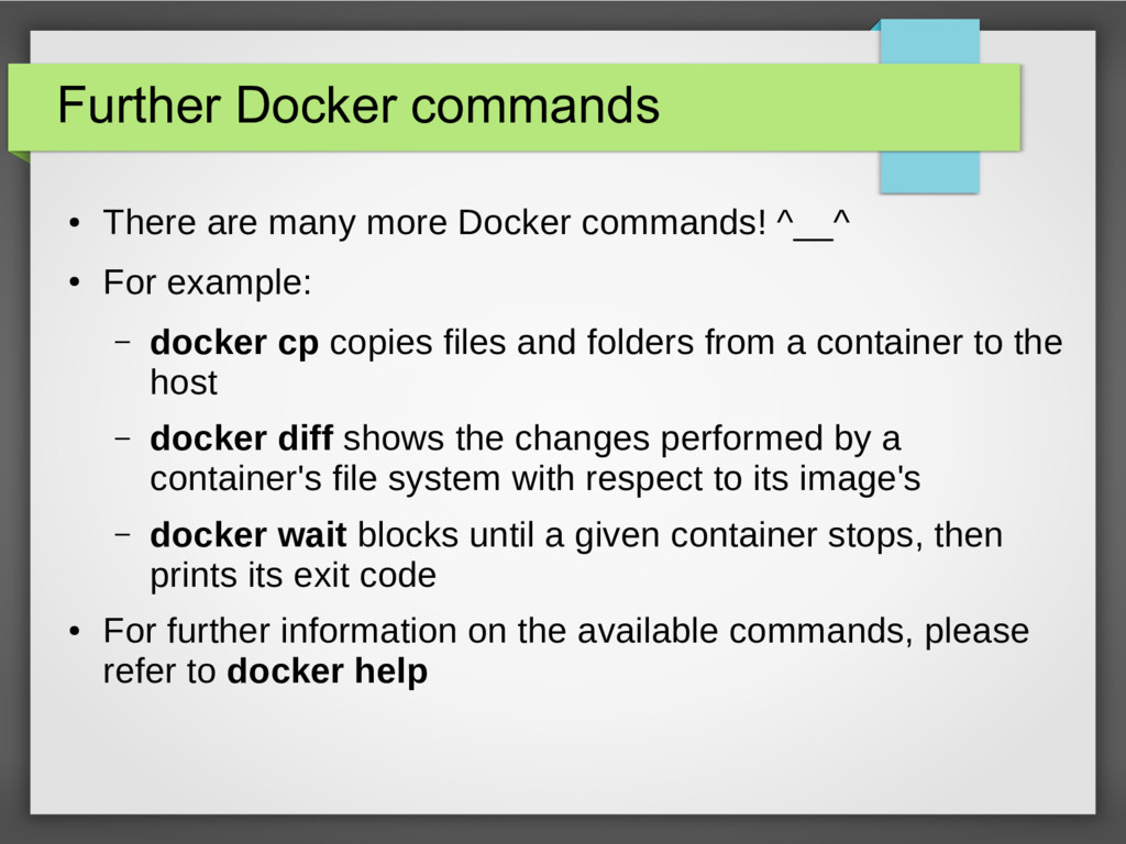Further Docker commands ● There are many more D...