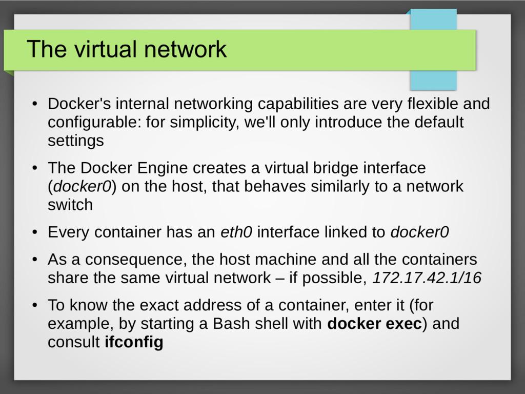 The virtual network ● Docker's internal network...