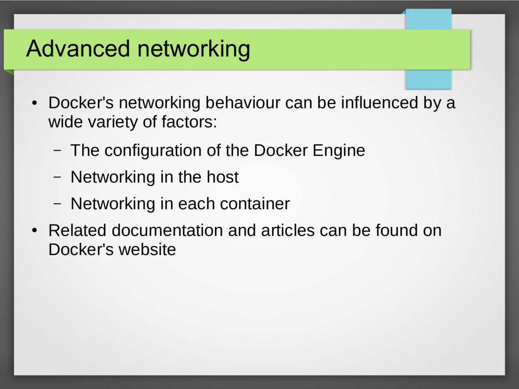 Advanced networking ● Docker's networking behav...