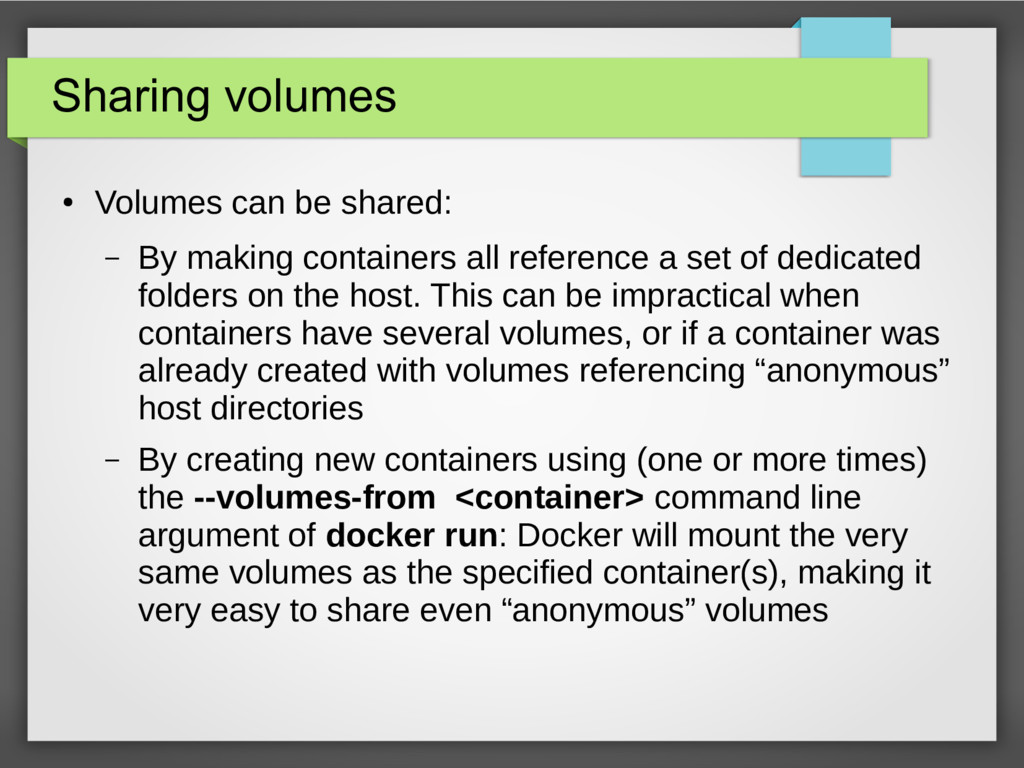 Sharing volumes ● Volumes can be shared: – By m...