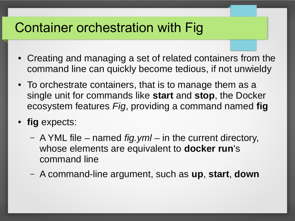 Container orchestration with Fig ● Creating and...