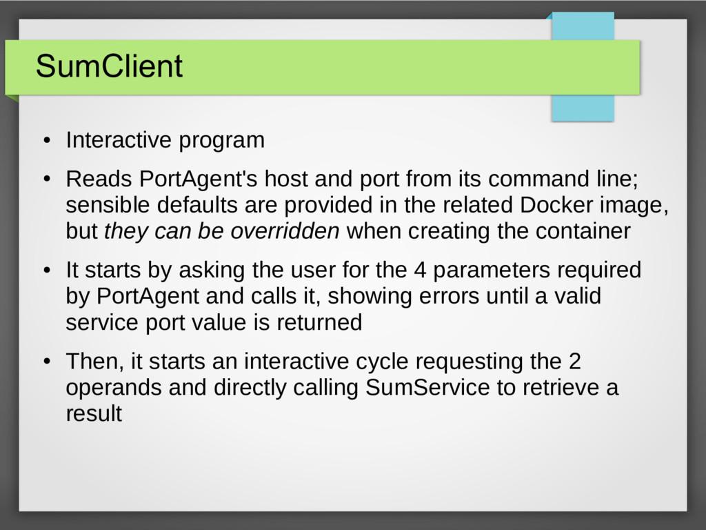 SumClient ● Interactive program ● Reads PortAge...