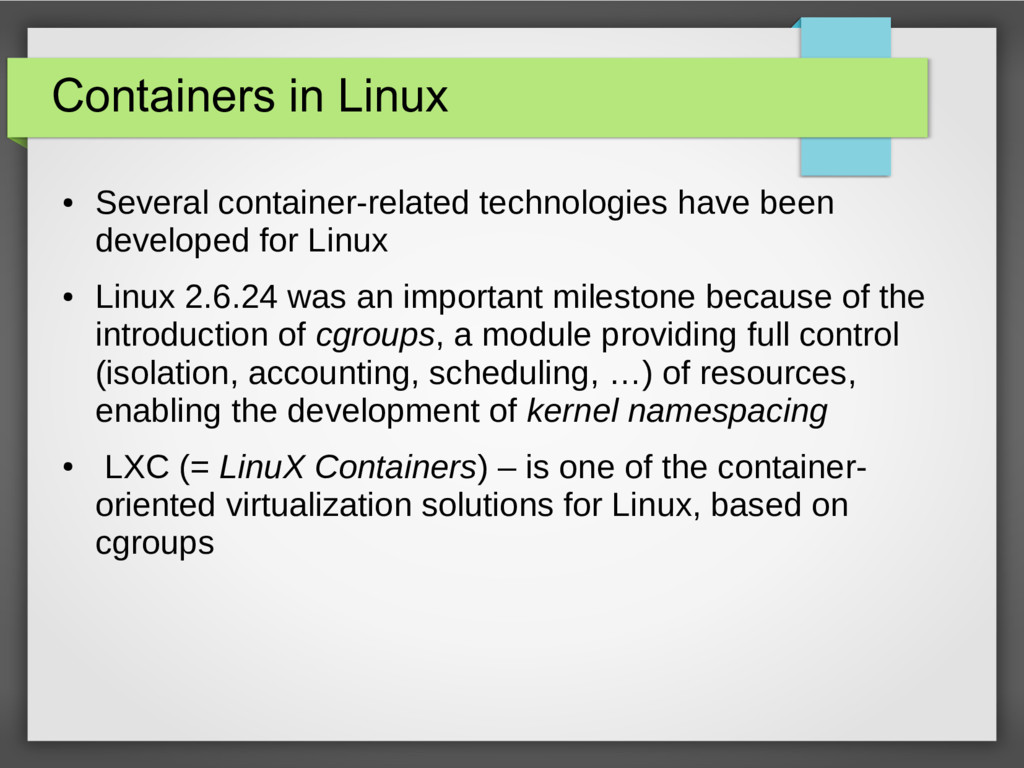 Containers in Linux ● Several container-related...