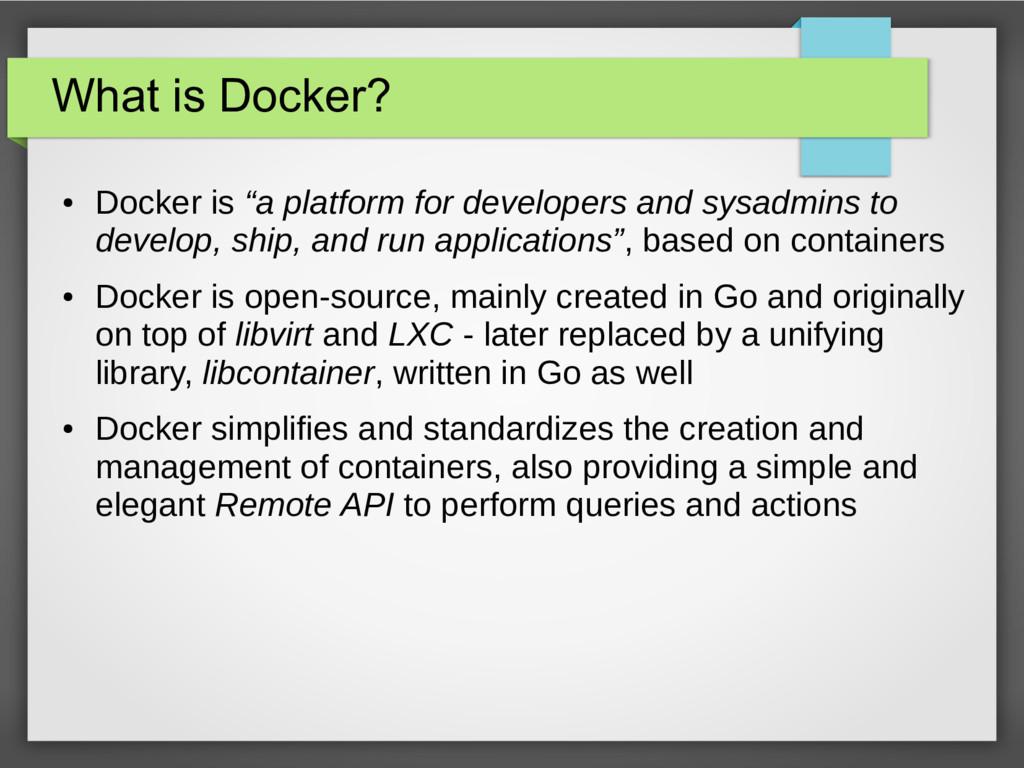 """What is Docker? ● Docker is """"a platform for dev..."""