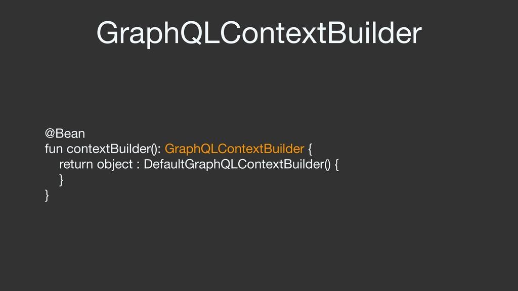 GraphQLContextBuilder @Bean  fun contextBuilder...