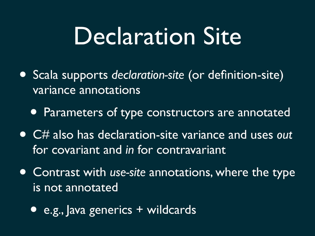 • Scala supports declaration-site (or definition...