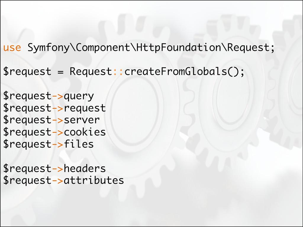 use Symfony\Component\HttpFoundation\Request; $...