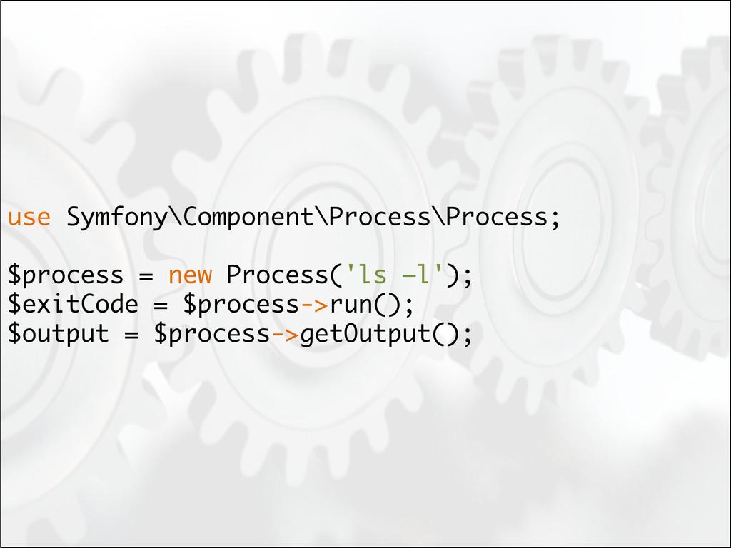 use Symfony\Component\Process\Process; $process...