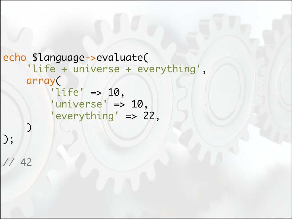 echo $language->evaluate( 'life + universe + ev...
