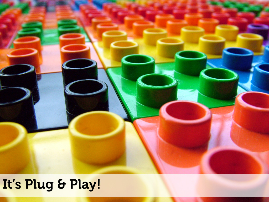 It's Plug & Play!
