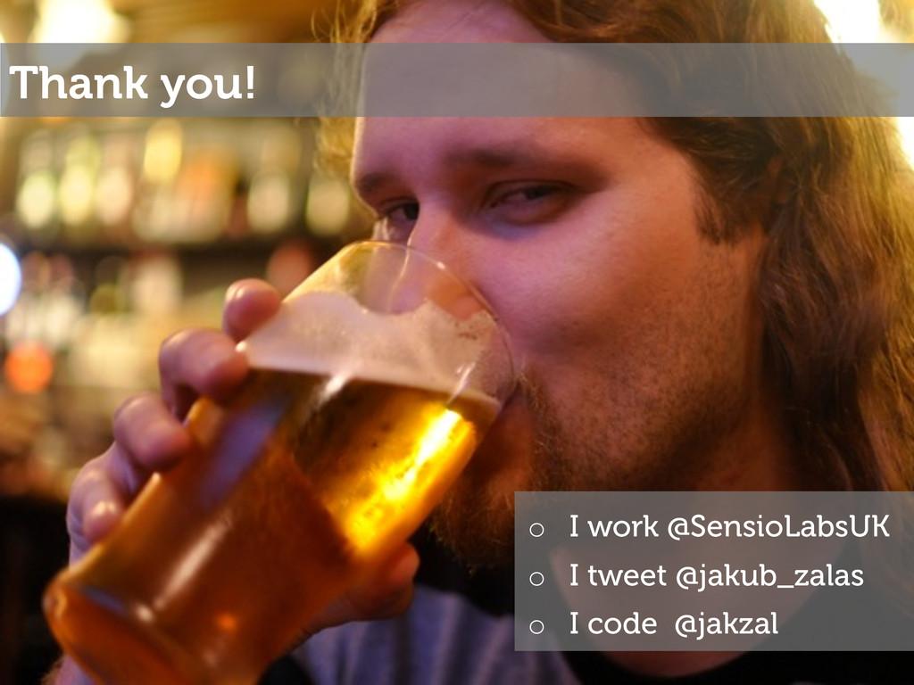 Thank you! o I work @SensioLabsUK o I tweet @...