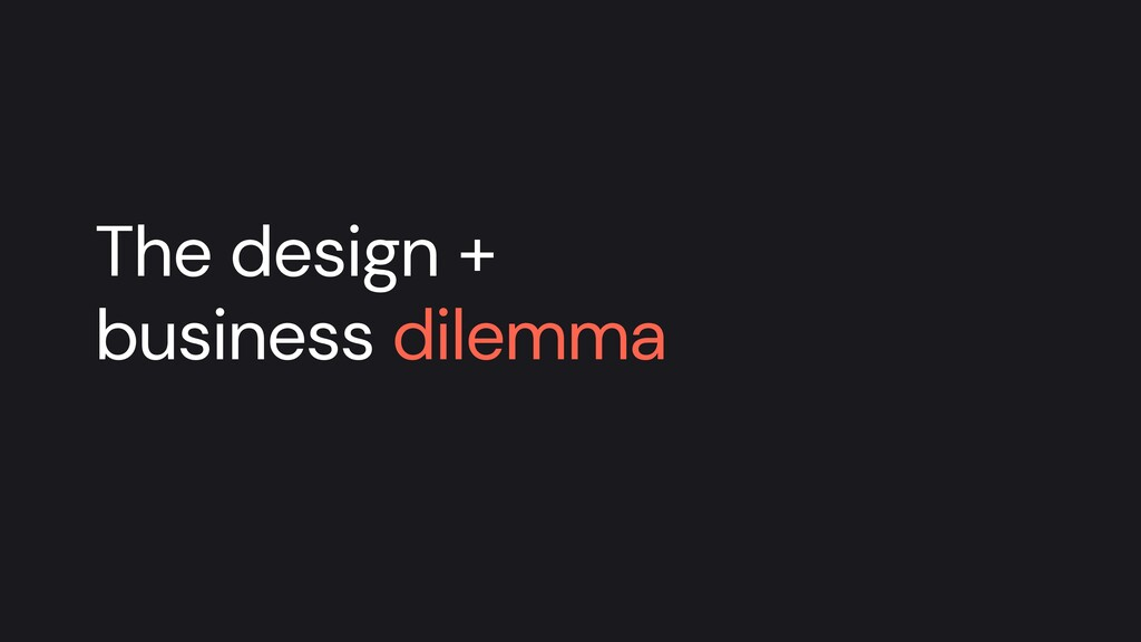 The design + business dilemma