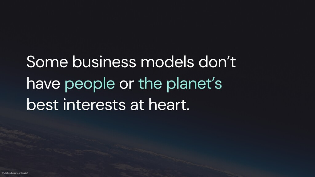 Some business models don't   have people or the...