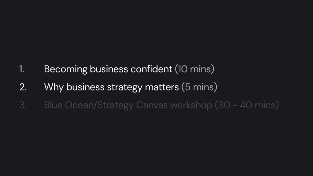 1. Becoming business confident (10 mins)   2. W...