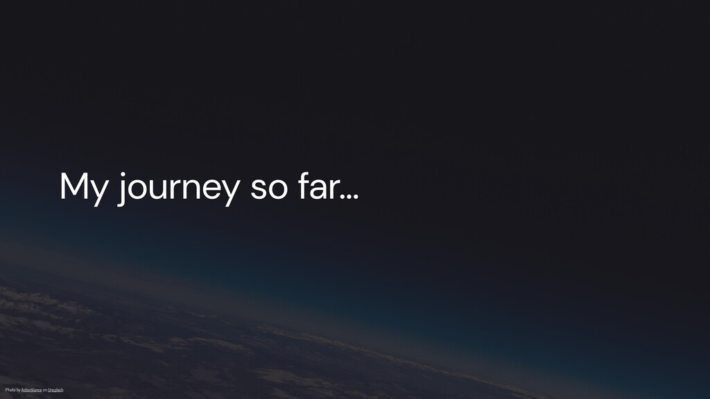 My journey so far… Photo by ActionVance on Unsp...