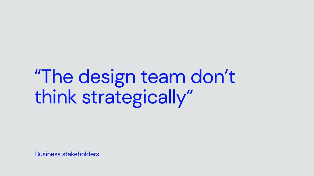 """""""The design team don't think strategically"""" Bus..."""