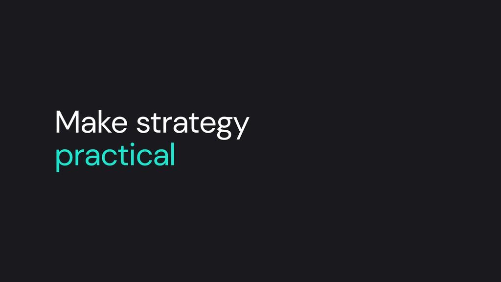 Make strategy practical