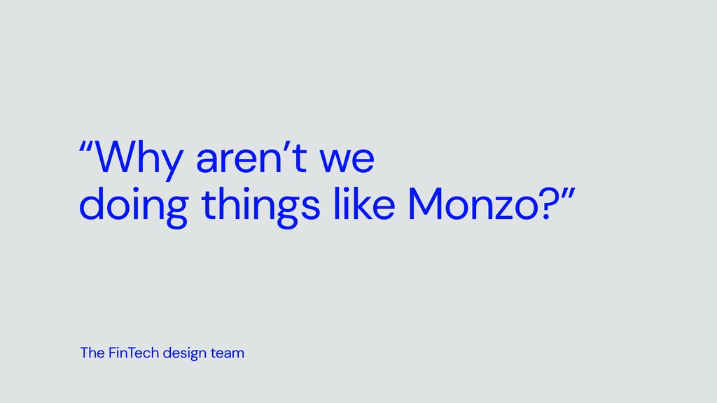 """""""Why aren't we   doing things like Monzo?"""" The ..."""