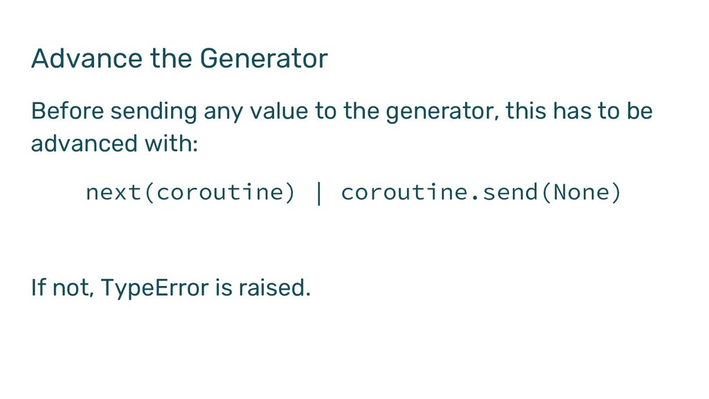 Advance the Generator Before sending any value ...