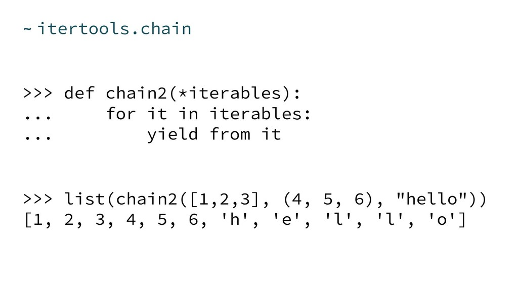 ~ itertools.chain >>> def chain2(*iterables): ....