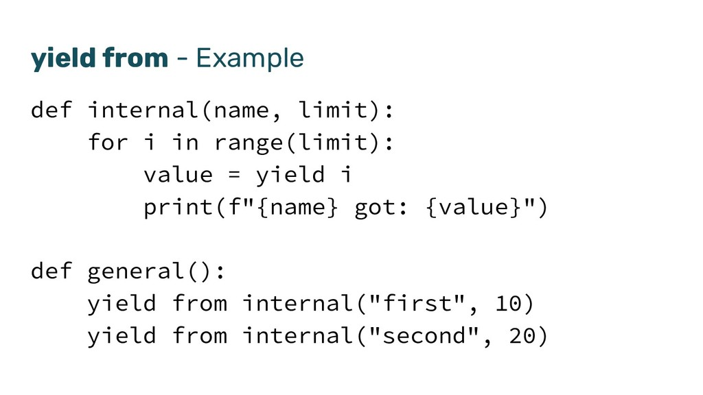 yield from - Example def internal(name, limit):...