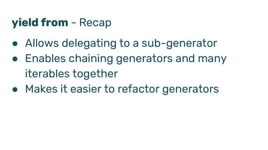 yield from - Recap ● Allows delegating to a sub...