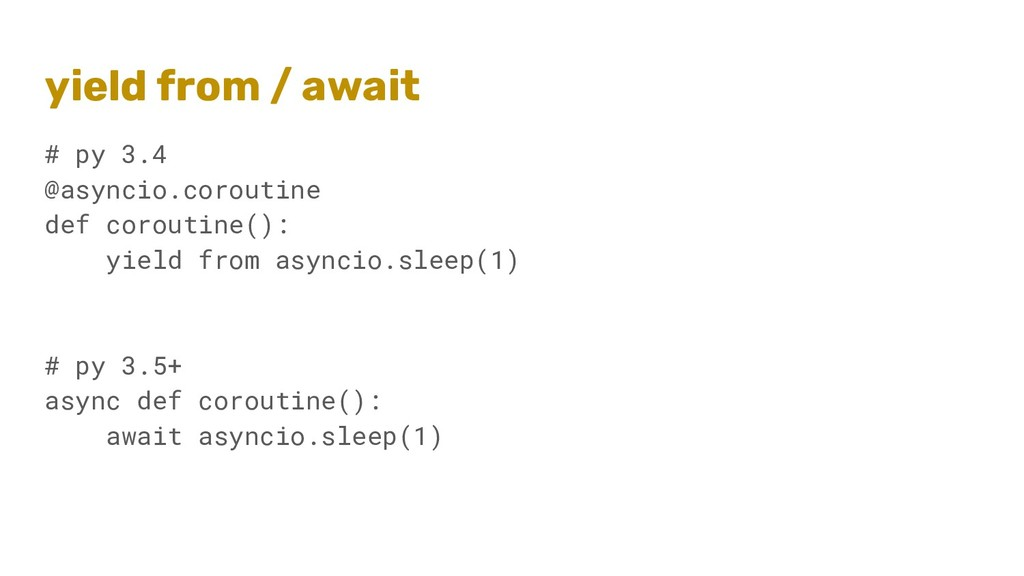 yield from / await # py 3.4 @asyncio.coroutine ...