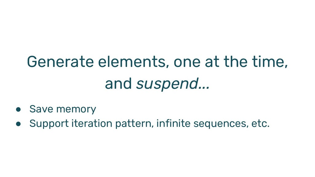 Generate elements, one at the time, and suspend...