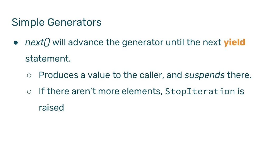 Simple Generators ● next() will advance the gen...