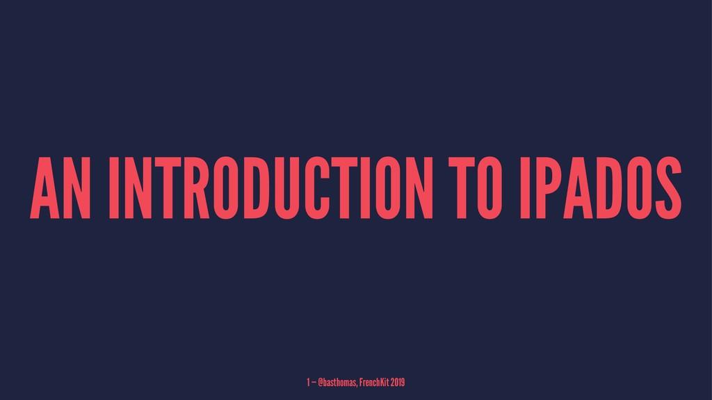 AN INTRODUCTION TO IPADOS 1 — @basthomas, Frenc...