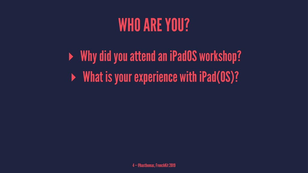 WHO ARE YOU? ▸ Why did you attend an iPadOS wor...