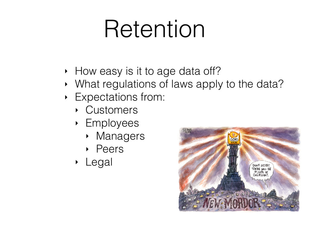 Retention ‣ How easy is it to age data off? ‣ W...