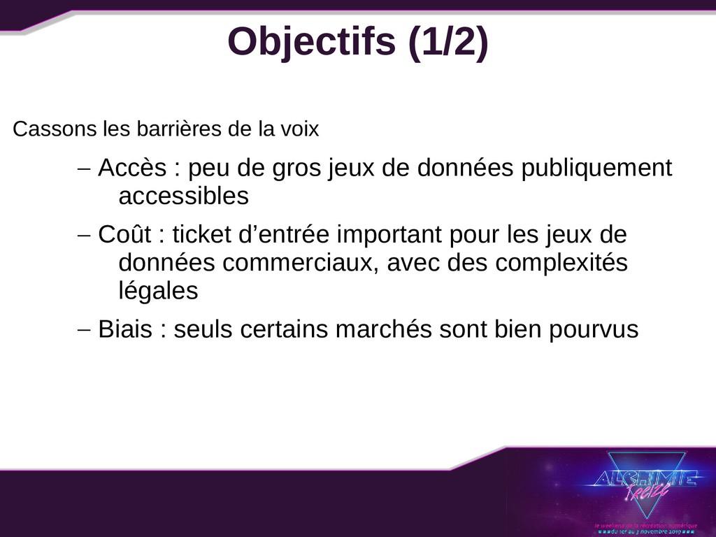 Objectifs (1/2) Cassons les barrières de la voi...