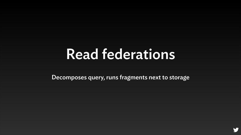 Read federations Decomposes query, runs fragmen...