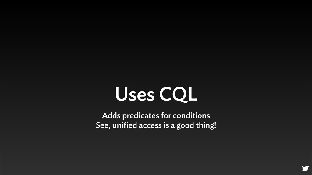 Uses CQL Adds predicates for conditions See, un...