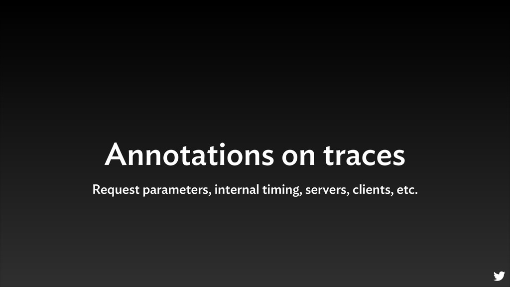 Annotations on traces Request parameters, inter...