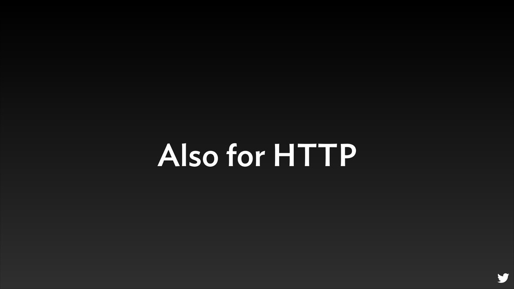 Also for HTTP