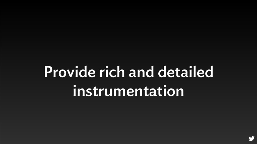 Provide rich and detailed instrumentation