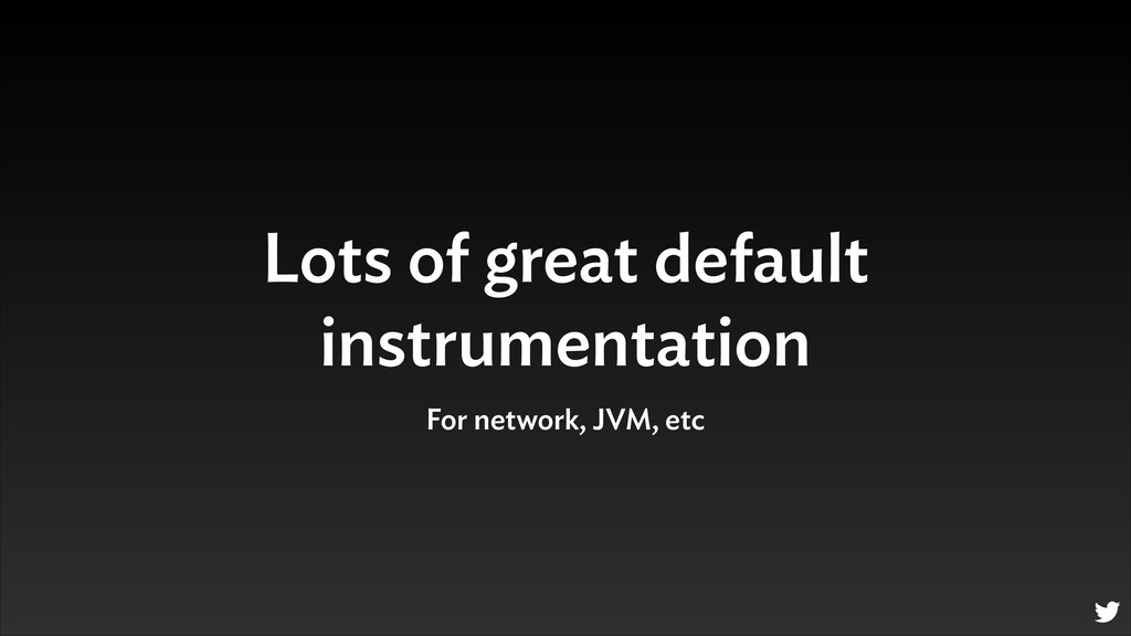 Lots of great default instrumentation For netwo...